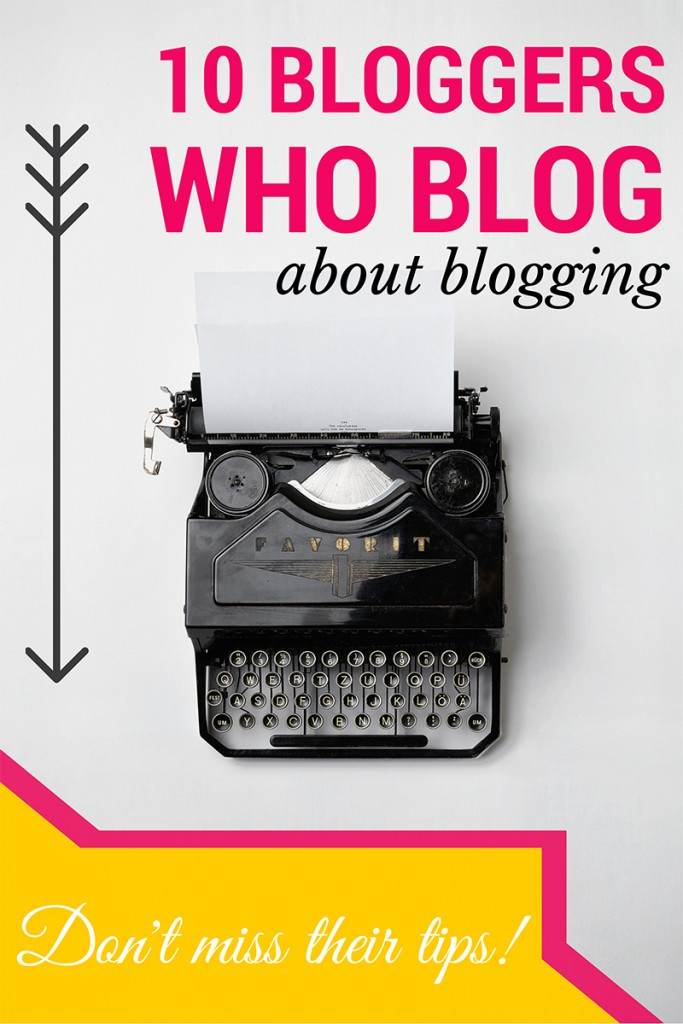 How to start a blog? These 10 bloggers blog about blogging, and their tips will teach you how to be successful.